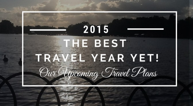 2015 Our Best Travel Year Yet!