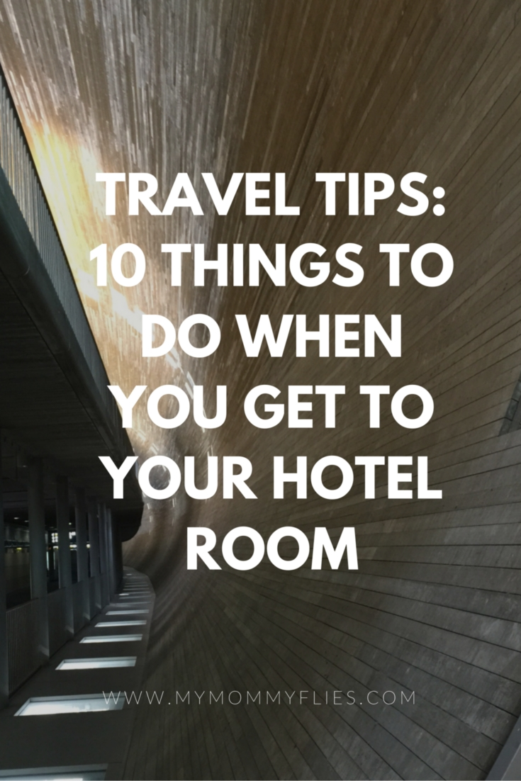 Travel Tips:  10 Things You Should Do As Soon As You Get To Your Hotel Room