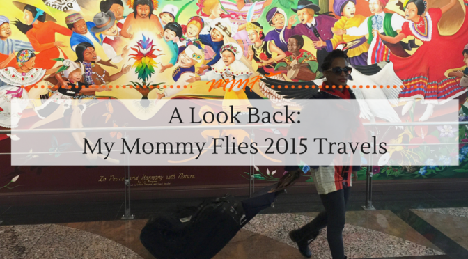 A look back my mommy flies 2015 travels my mommy flies a look back my mommy flies 2015 travels publicscrutiny Choice Image