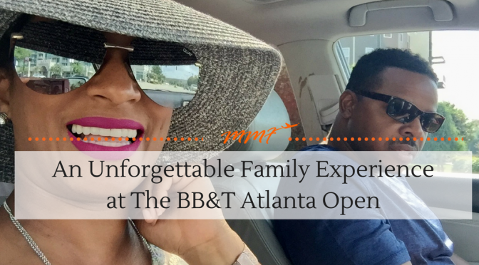 An Unforgettable Family Experience at The BB&T Atlanta Open